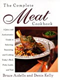 The Complete Meat Cookbook: A Juicy and Authoritative Guide to Selecting, Seasoning, and Cooking Today's Beef, Pork, Lamb, and Veal (0395904927) by Aidells, Bruce