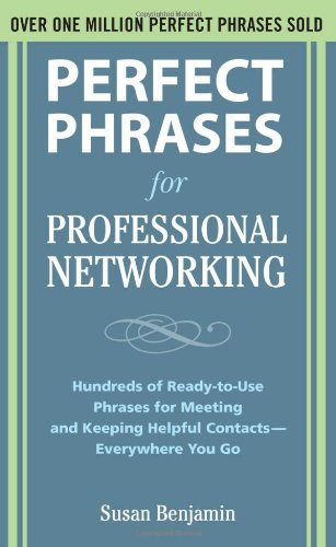 Perfect Phrases for Professional Networking: Hundreds of Ready-to-Use Phrases for Meeting and Keeping Helpful Contacts – Everywhere You Go (Perfect Phrases Series)