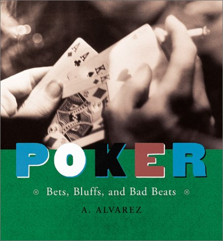 Poker: Bets, Bluffs, and Bad Beats, Alvarez, A.