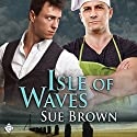 Isle of Waves: The Isle Series, Book 3 (       UNABRIDGED) by Sue Brown Narrated by Max Lehnen