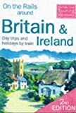 On the Rails Around Britain and Ireland: Day Trips and Holidays by Train (2nd ed) (1900341093) by Wenborn, Neil