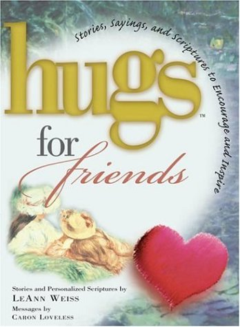 Hugs for Friends : Stories, Sayings, and Scriptures to Encourage and Inspire (Hugs Series), LEANN WEISS