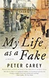 My Life as a Fake (1400030889) by Peter Carey
