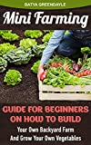 img - for Mini Farming: Guide For Beginners On How To Build Your Own Backyard Farm And Grow Your Own Vegetables.: (Organic, mini farming free, mini farming for beginners, ... Homesteading and Urban Gardening Book 4) book / textbook / text book