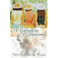 A Garden of Friends: How Friendships Enhance Every Season of Life