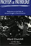Pacifism as Pathology: Reflections on the Role of Armed Struggle in North America (1894037073) by Ward Churchill