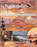 echange, troc Jacques-Sylvain Klein - La Normandie: Berceau de l'impressionnisme 1820-1900