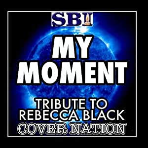 My Moment (Tribute To Rebecca Black) Performed By Cover Nation - Single