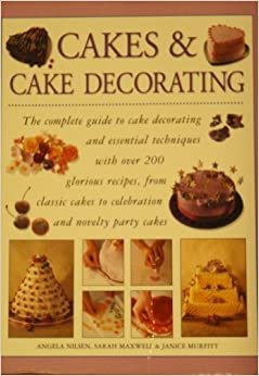 The Essentials Of Cake Decorating Book : Cakes & Cake Decorating: The complete guide to cake ...