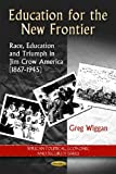 img - for Education for the New Frontier: Race, Education and Triumph in Jim Crow America (1867-1945) (African Political, Economic and Security Issues) by Greg Wiggan (2013-04-24) book / textbook / text book