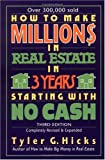 How to Make Million$ in Real Estate in Three Years Starting with No Cash, Third Edition (0735201609) by Tyler Hicks