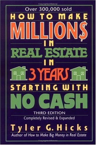 How to Make Million$ in Real Estate in Three Years Starting with No Cash, Third Edition, TYLER HICKS