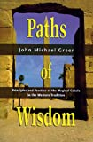 Paths of Wisdom: Principles and Practice of the Magical Cabala in the Western Tradition (Llewellyn's High Magick) (1567183158) by Greer, John Michael