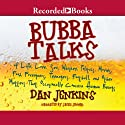 Bubba Talks: Of Life, Love, and Other Matters that Occasionally Concern Human Beings Audiobook by Dan Jenkins Narrated by James Jenner