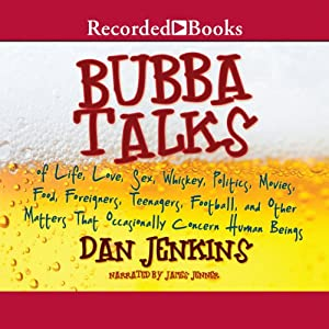 Bubba Talks: Of Life, Love, and Other Matters that Occasionally Concern Human Beings | [Dan Jenkins]