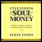 Unleashing the Soul of Money: Find Sufficiency, Freedom, & Purpose Through Your Relationship with Money Rede von Lynne Twist Gesprochen von: Lynne Twist