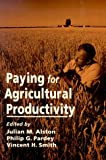 Paying for Agricultural Productivity (International Food Policy Research Institute)