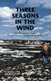 img - for Three Seasons in the Wind: 950 Km by Canoe Down Northern Canadas Thelon River book / textbook / text book