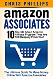 Amazon Associates: The Ultimate Guide To Make Money Online With Amazon Associates - 10 Secrets About Amazon Affiliate Program They Are Still Keeping From You! (Affiliate Marketing)