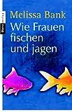 Wie Frauen fischen und jagen (3453351150) by Melissa Bank
