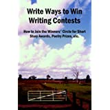 Write Ways to Win Writing Contests: How to Join the Winners' Circle for Short Story Awards, Poetry Prizes, etc.by John Reid