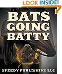 Bats Going Batty: Childrens Book On B...
