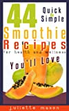 44 Quick & Simple Fruit Smoothie Recipes For Health and Wellness Youll Love! Discover Smoothie Recipes For Weight Loss, Abundant Health, and Increased Vitality.
