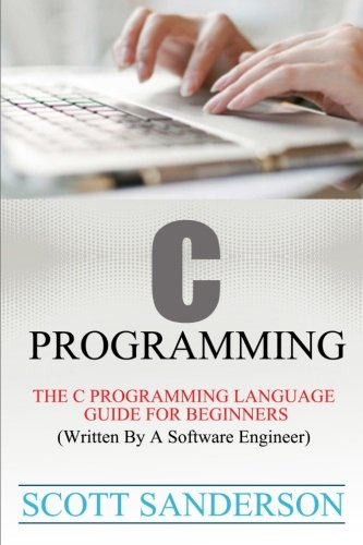 C Programming: C Programming Language Guide For Beginners (Written By A Software Engineer) (Volume 1) (Programming Engineers compare prices)
