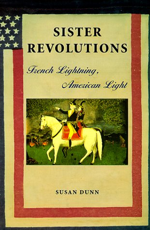 Sister Revolutions: French Lightning, American Light, Susan Dunn