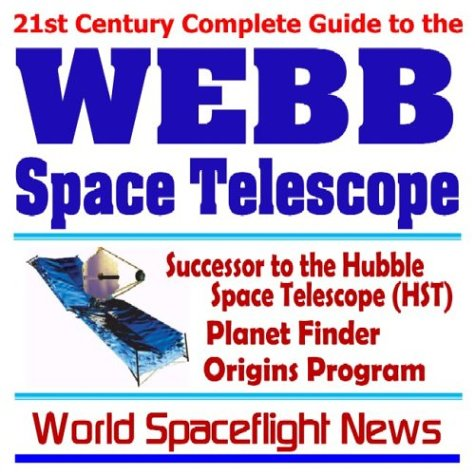 21St Century Complete Guide To The Webb Space Telescope, Successor To The Hubble Space Telescope, Planet Finder, Origins Program, New Visions For Astronomy And Space Science (Cd-Rom)