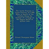 The Arctic Prairies: A Canoe-Journey of 2,000 Miles in Search of the Caribou; Being the Account of a Voyage to...