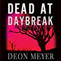 Dead at Daybreak (       UNABRIDGED) by Deon Meyer Narrated by Simon Vance