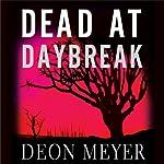 Dead at Daybreak | Deon Meyer