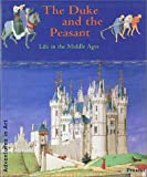 img - for The Duke and the Peasant: Life in the Middle Ages (Adventures in Art (Prestel)) book / textbook / text book