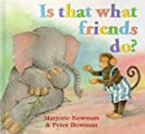 Is That What Friends Do? (0091766095) by Newman, Marjorie