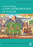 img - for Green Grabbing: A New Appropriation of Nature (Critical Agrarian Studies) book / textbook / text book