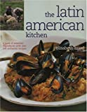 The Latin American Kitchen: A Book of Essential Ingredients with over 200 Authentic Recipes