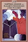 Knitting Around with Elizabeth Zimmermann and Meg Swansen