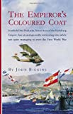 The Emperor's Coloured Coat: In Which Otto Prohaska, Hero of the Habsburg Empire, Has an Interesting Time While Not Quite Managing to Avert the First World War (The Otto Prohaska Novels)