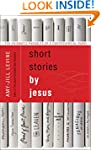 Short Stories by Jesus: The Enigmatic...