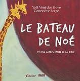 echange, troc Geneviève Bergé, Yaël Vent des Hove - Le bateau de Noé : Et cinq autres récits de la Bible