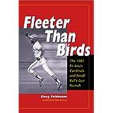 Fleeter Than Birds: The 1985 St. Louis Cardinals and Small Ball's Last Hurrah ~ Doug Feldmann