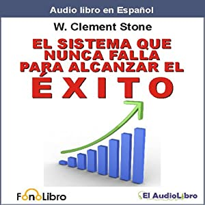 El Sistema que Nunca falla para Alcanzar el Exito [The Success System That Never Fails] Audiobook