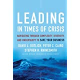 Leading in Times of Crisis: Navigating Through Complexity, Diversity and Uncertainty to Save Your Businessby David L. Dotlich
