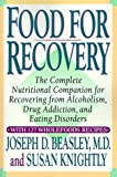 Food for Recovery : The Complete Nutritional Companion for Overcoming Alcoholism, Drug Addiction, and Eating Disorders