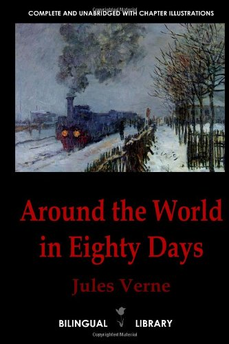 Around The World In Eighty Days-Le Tour Du Monde En Quatre-Vingts Jours: English-French Parallel Text Edition