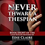 Never Thwart a Thespian: A Leigh Koslow Mystery ,Book 8 | Edie Claire