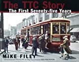 img - for The TTC Story: The First Seventy-five Years book / textbook / text book