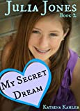 JULIA JONES - My Secret Dream - Book 2 - for Girls 9 - 12