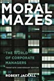 Moral Mazes: The World of Corporate Managers, Updated Edition